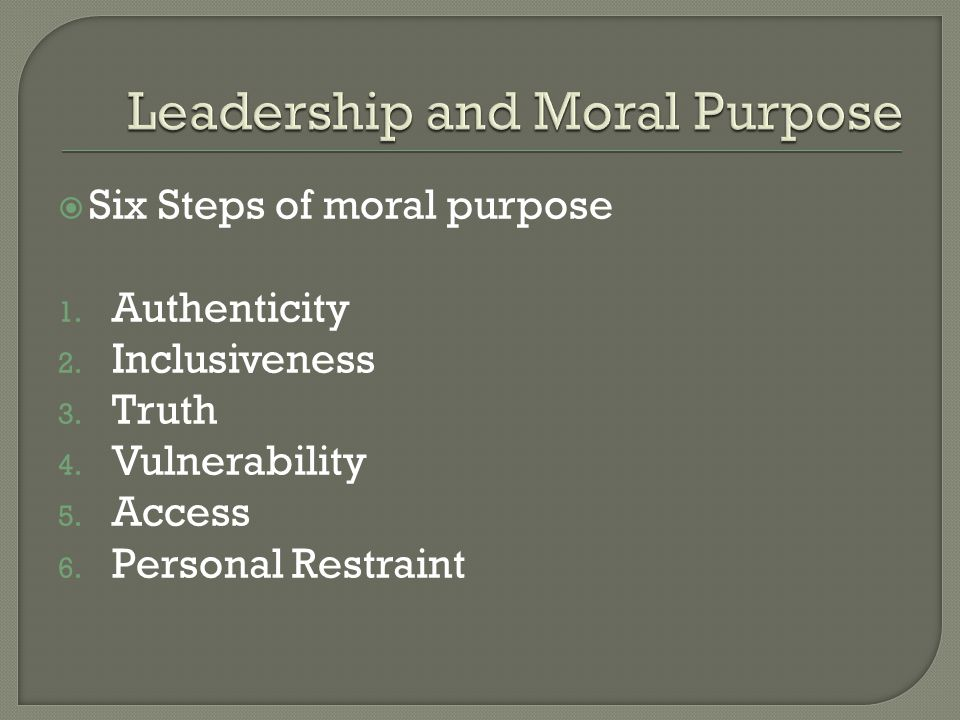  Six Steps of moral purpose 1. Authenticity 2. Inclusiveness 3.