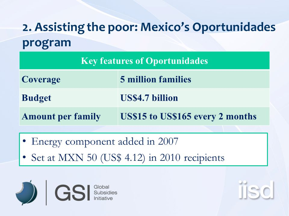 2. Assisting the poor: Mexico's Oportunidades program Key features of Oportunidades Coverage5 million families BudgetUS$4.7 billion Amount per familyU