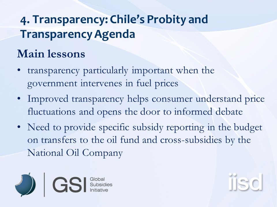 4. Transparency: Chile's Probity and Transparency Agenda Main lessons transparency particularly important when the government intervenes in fuel price