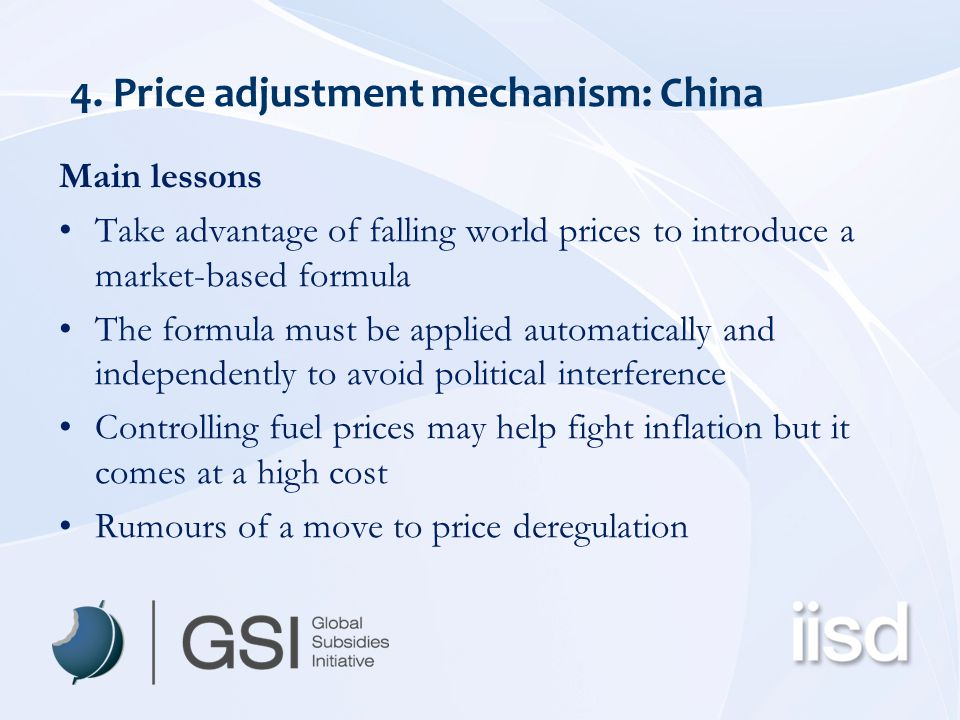 4. Price adjustment mechanism: China Main lessons Take advantage of falling world prices to introduce a market-based formula The formula must be appli