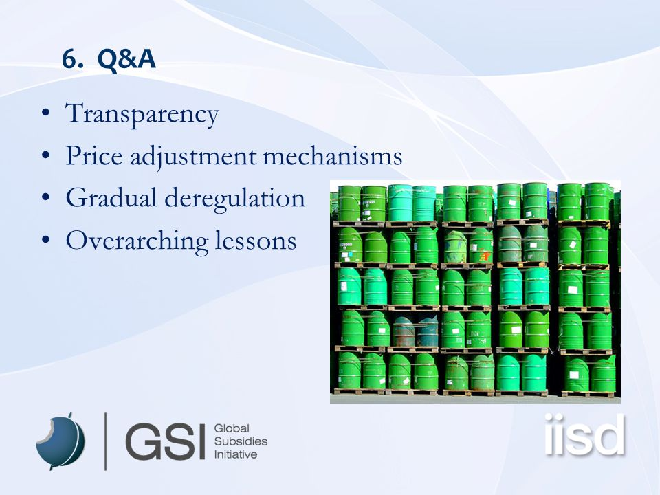 6. Q&A Transparency Price adjustment mechanisms Gradual deregulation Overarching lessons