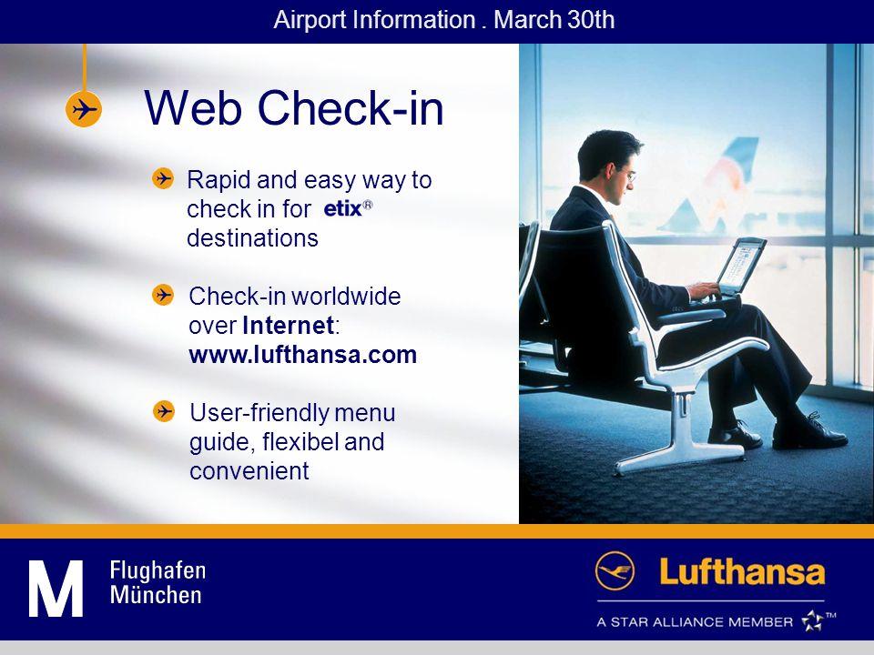 Quick Check-in Automaten Schnelles, einfaches Check-in an fast allen deutschen und immer mehr europäischen Flughäfen Bei -Buchung mit Kreditkarte oder Lufthansa Miles & More Karte sowie Magnetstreifen-Ticket nutzbar Airport Information.