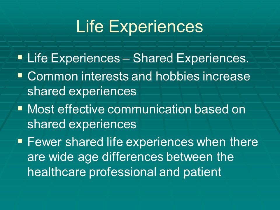 Life Experiences   Life Experiences – Shared Experiences.