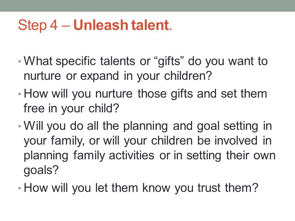 Step 4 – Unleash talent.