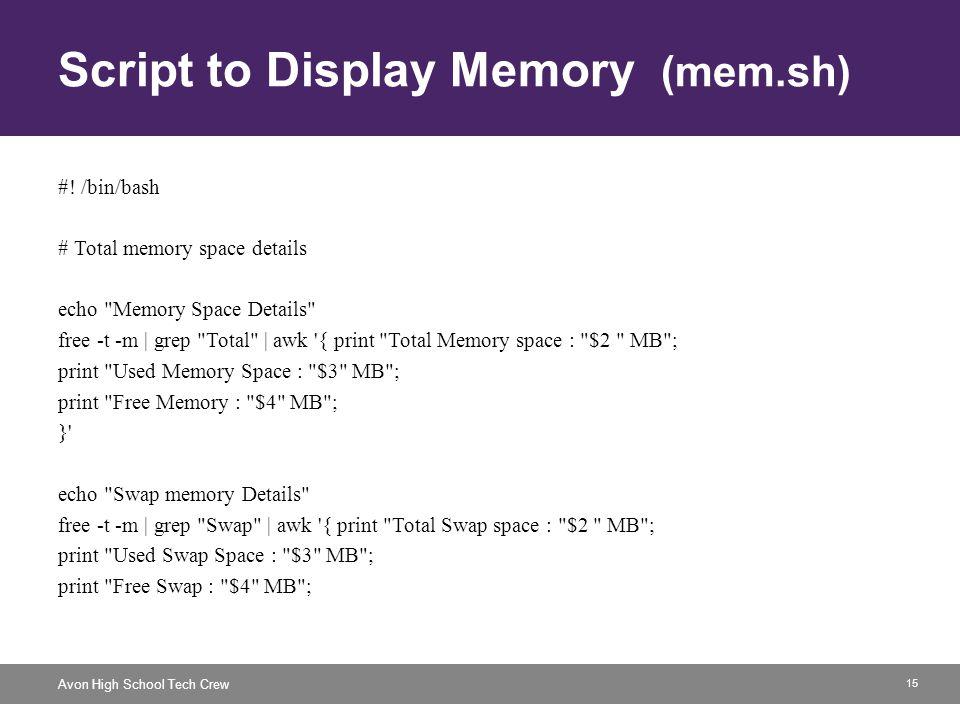 15 Avon High School Tech Crew Script to Display Memory (mem.sh) #! /bin/bash # Total memory space details echo