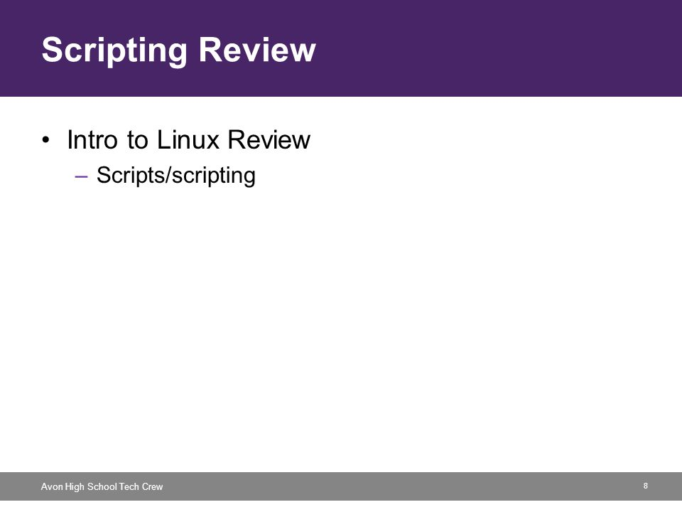 8 Avon High School Tech Crew Scripting Review Intro to Linux Review –Scripts/scripting