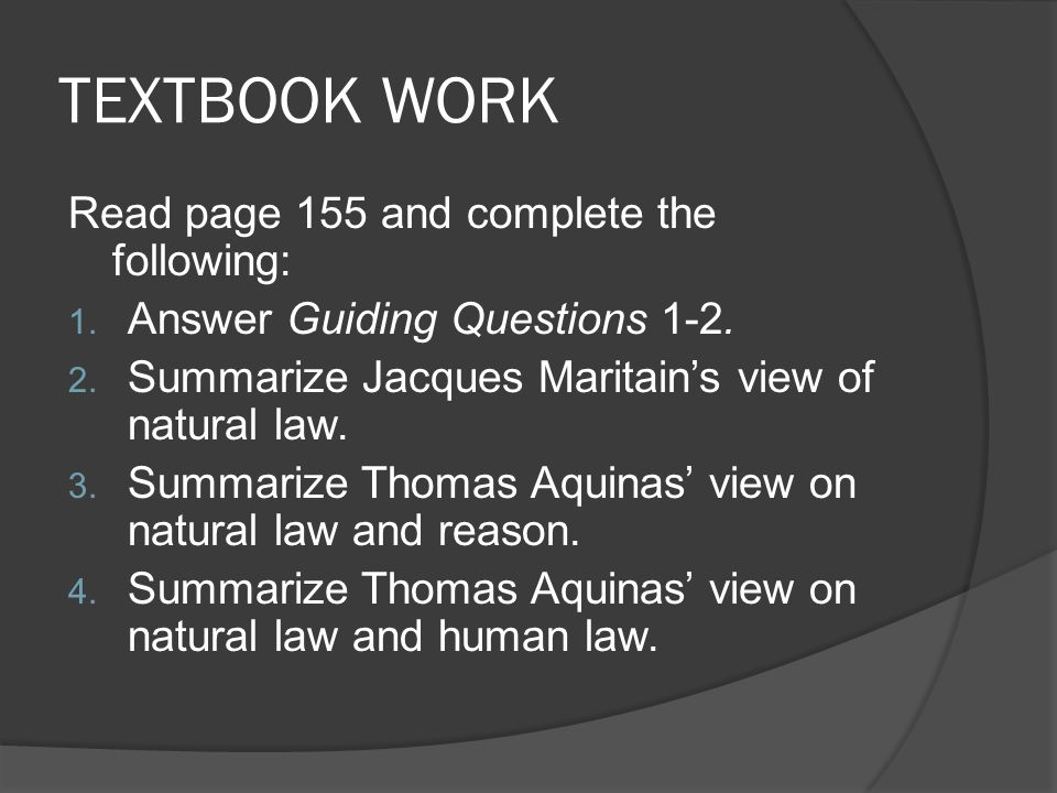 TEXTBOOK WORK Read page 155 and complete the following: 1. Answer Guiding Questions 1-2. 2. Summarize Jacques Maritain's view of natural law. 3. Summa