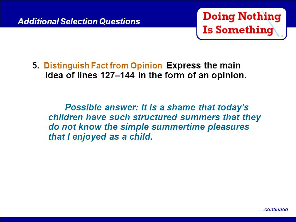 After Reading 5. Distinguish Fact from Opinion Express the main idea of lines 127–144 in the form of an opinion. Additional Selection Questions...cont