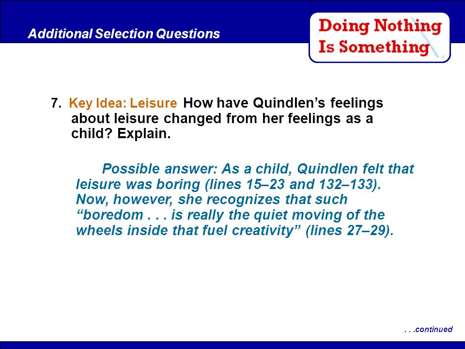 After Reading 7. Key Idea: Leisure How have Quindlen's feelings about leisure changed from her feelings as a child? Explain. Additional Selection Ques