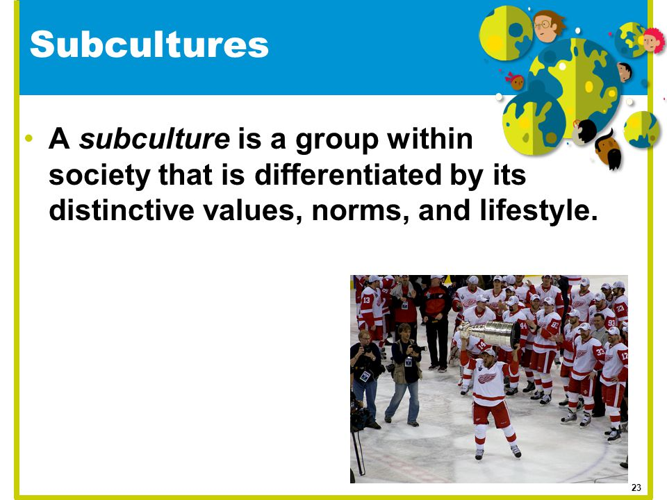 A subculture is a group within society that is differentiated by its distinctive values, norms, and lifestyle. Subcultures 23