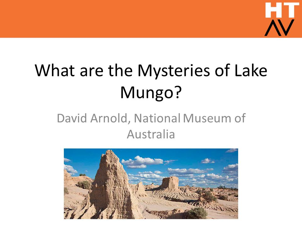 What are the Mysteries of Lake Mungo? David Arnold, National Museum of Australia