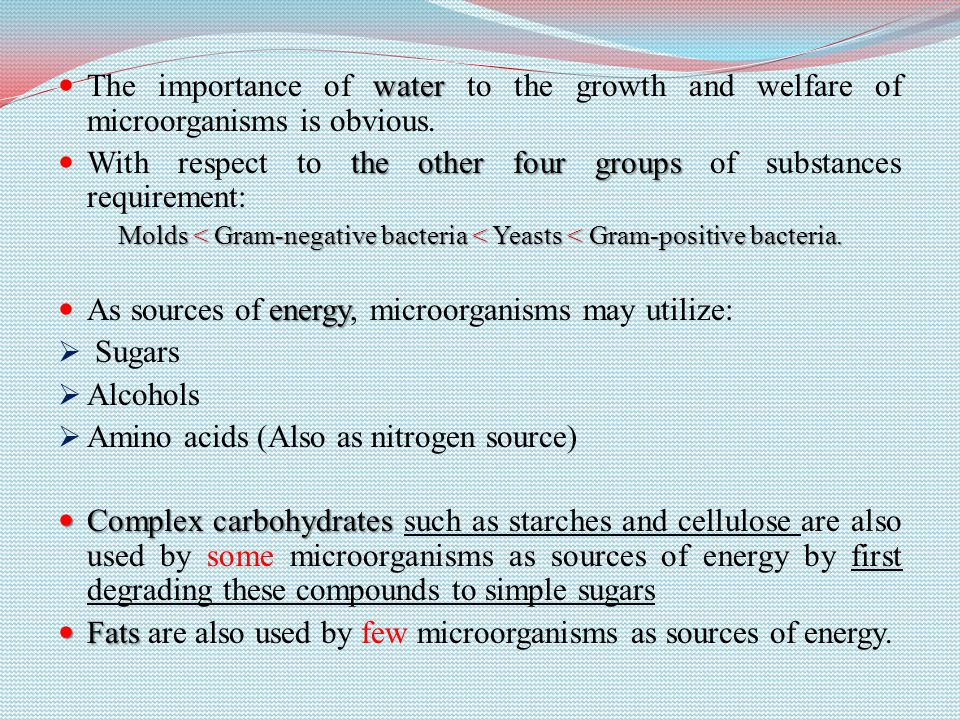 water The importance of water to the growth and welfare of microorganisms is obvious.