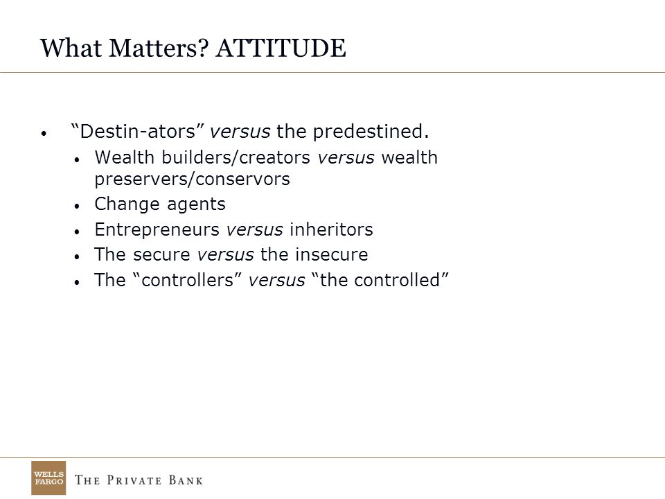 What Matters. ATTITUDE Destin-ators versus the predestined.