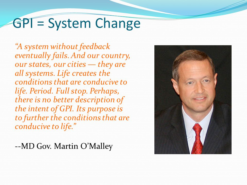 """GPI = System Change """"A system without feedback eventually fails. And our country, our states, our cities — they are all systems. Life creates the cond"""