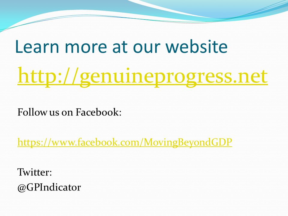Learn more at our website http://genuineprogress.net Follow us on Facebook: https://www.facebook.com/MovingBeyondGDP Twitter: @GPIndicator