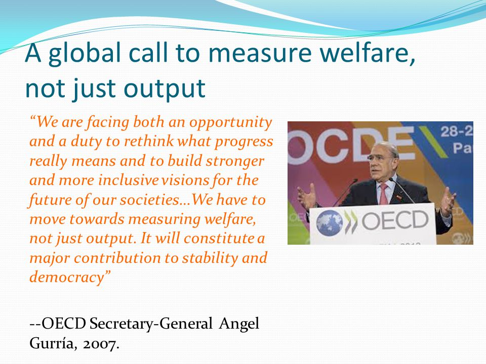 """A global call to measure welfare, not just output """"We are facing both an opportunity and a duty to rethink what progress really means and to build str"""