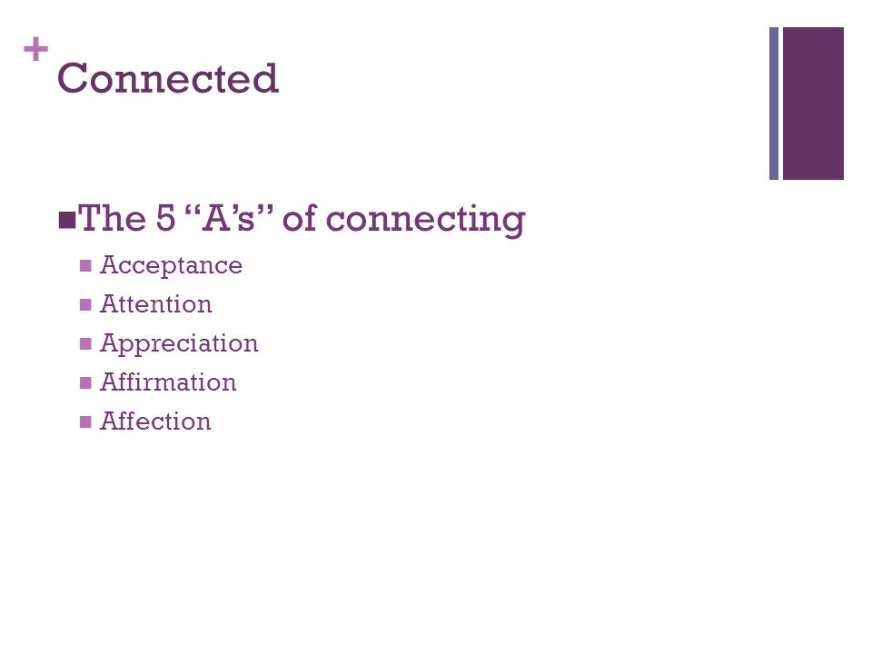 + Connected The 5 A's of connecting Acceptance Attention Appreciation Affirmation Affection