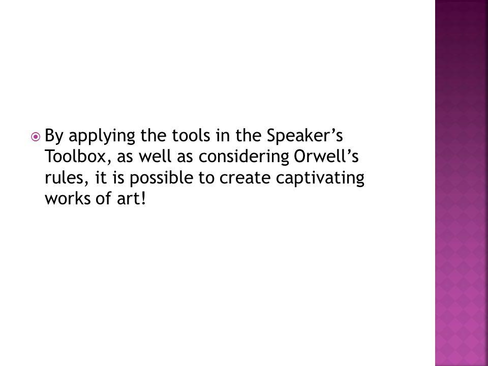  By applying the tools in the Speaker's Toolbox, as well as considering Orwell's rules, it is possible to create captivating works of art!