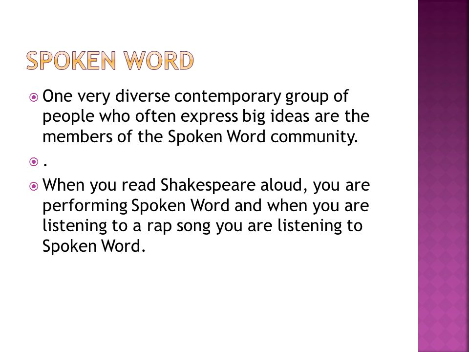  One very diverse contemporary group of people who often express big ideas are the members of the Spoken Word community.