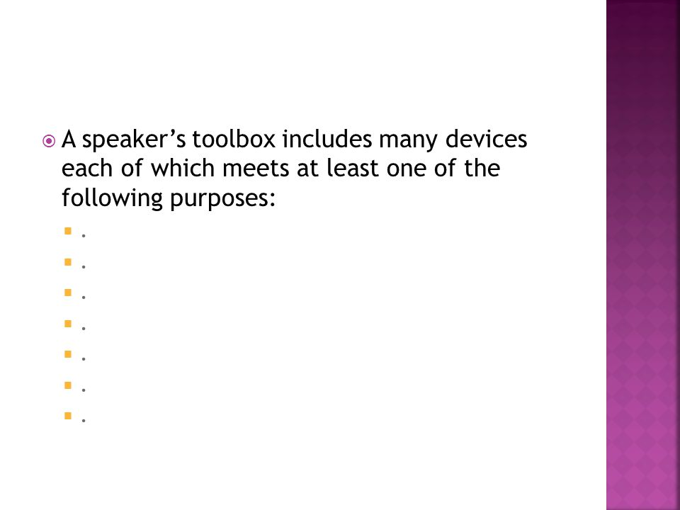  A speaker's toolbox includes many devices each of which meets at least one of the following purposes: .