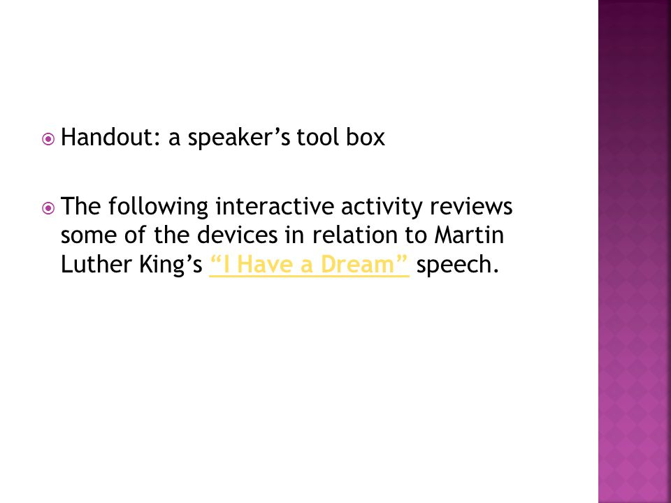  Handout: a speaker's tool box  The following interactive activity reviews some of the devices in relation to Martin Luther King's I Have a Dream speech. I Have a Dream