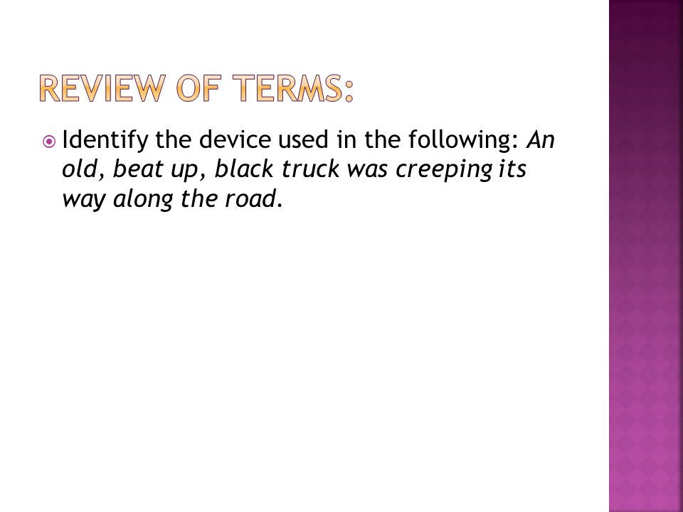  Identify the device used in the following: An old, beat up, black truck was creeping its way along the road.