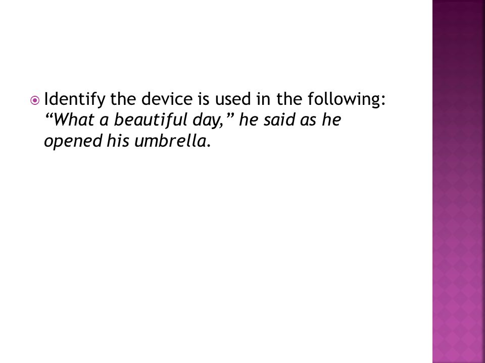  Identify the device is used in the following: What a beautiful day, he said as he opened his umbrella.