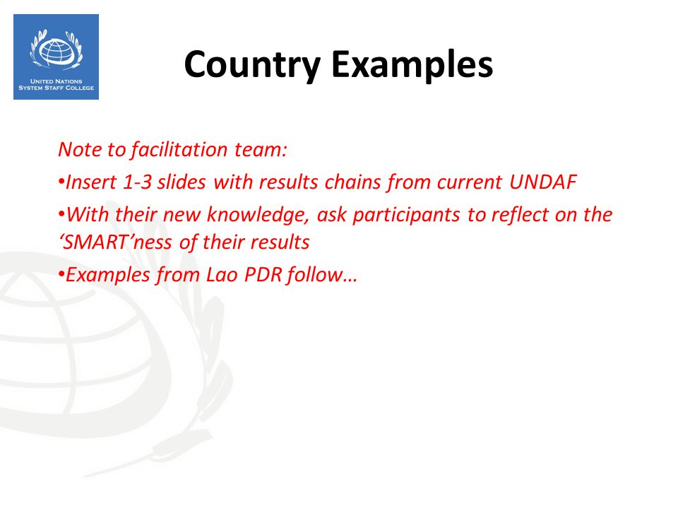 Country Examples Note to facilitation team: Insert 1-3 slides with results chains from current UNDAF With their new knowledge, ask participants to ref