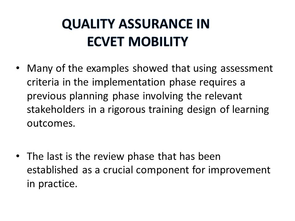 In conclusion, based on the work from the pilot projects and studies on ECVET, it is clear that there isn't a common understanding of what is important for quality assurance when using ECVET.