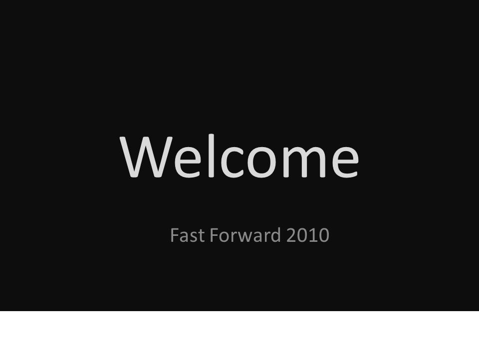 Welcome Fast Forward 2010