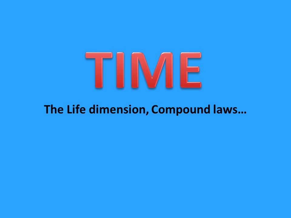The Life dimension, Compound laws…