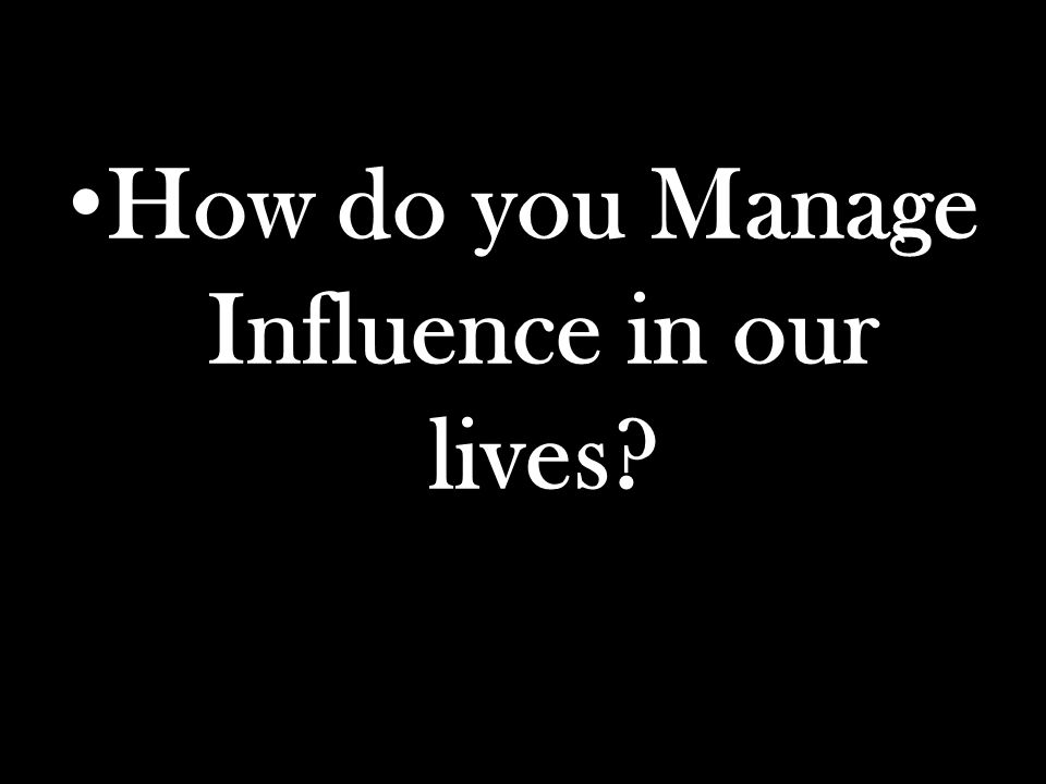What Is Relationship? How do you Manage Influence in our lives?
