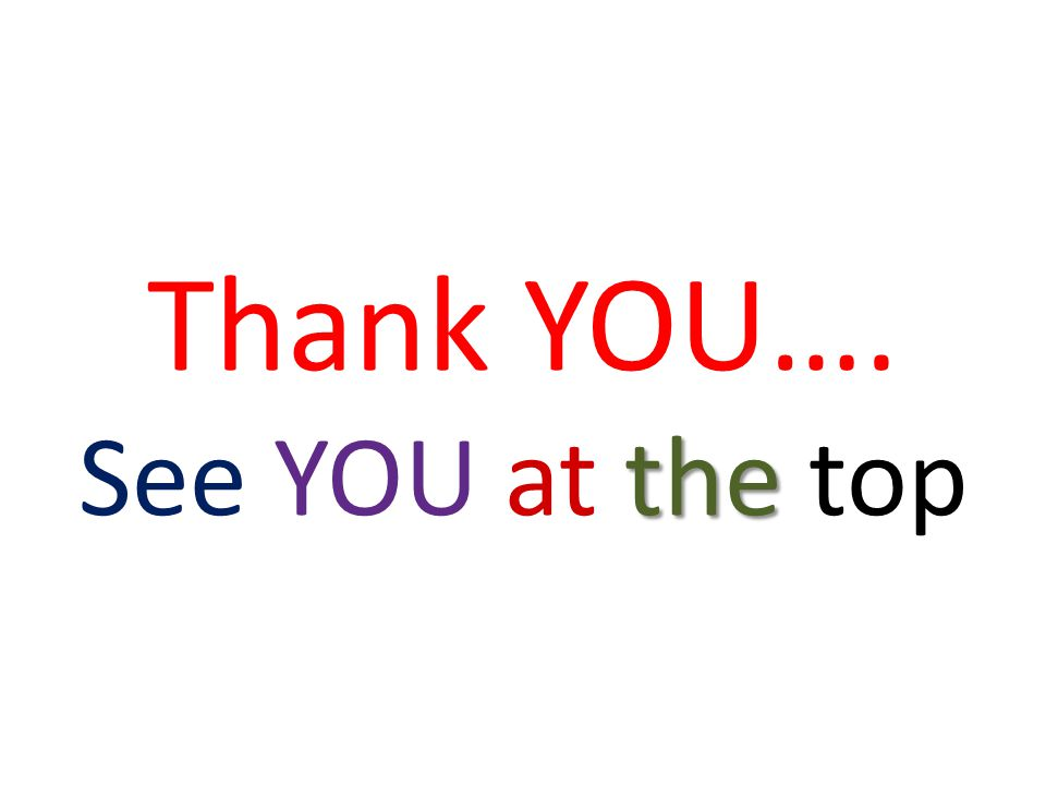 the Thank YOU…. See YOU at the top
