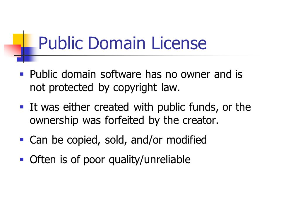 Public Domain License  Public domain software has no owner and is not protected by copyright law.