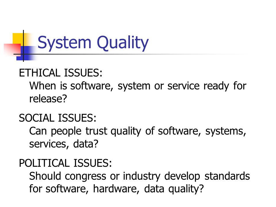 System Quality ETHICAL ISSUES: When is software, system or service ready for release? SOCIAL ISSUES: Can people trust quality of software, systems, se