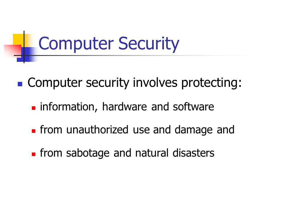 Computer security involves protecting: information, hardware and software from unauthorized use and damage and from sabotage and natural disasters Com