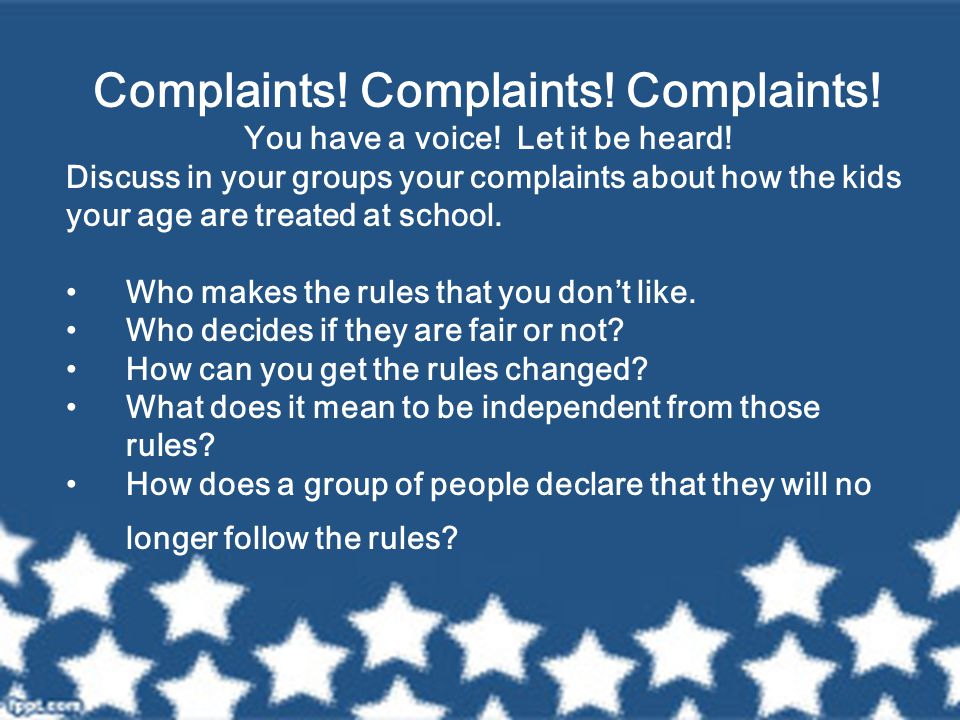 Complaints! Complaints! Complaints! You have a voice! Let it be heard! Discuss in your groups your complaints about how the kids your age are treated