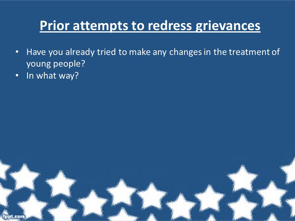 Prior attempts to redress grievances Have you already tried to make any changes in the treatment of young people? In what way?