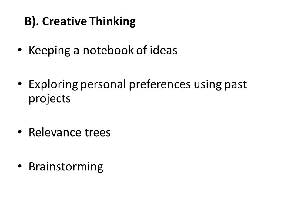 Rational & Creative Thinking These techniques will generate possible project outcomes, one of two of the following: 1).
