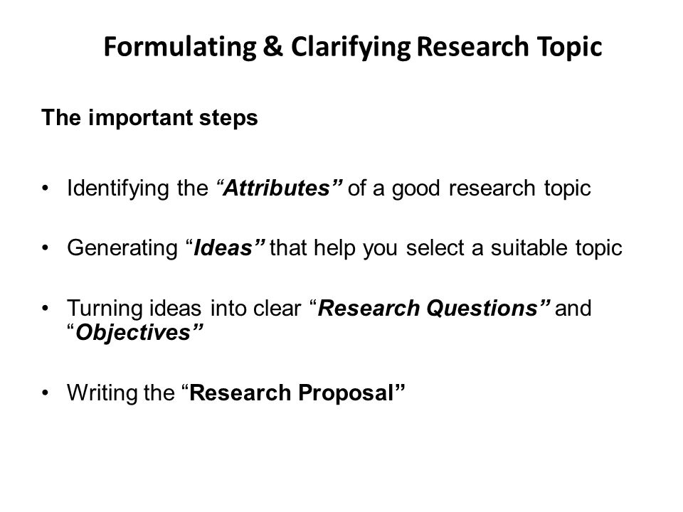 Attributes of a Good Research Topic Attributes of a good research topic actually clarify two important things which includes; 1).