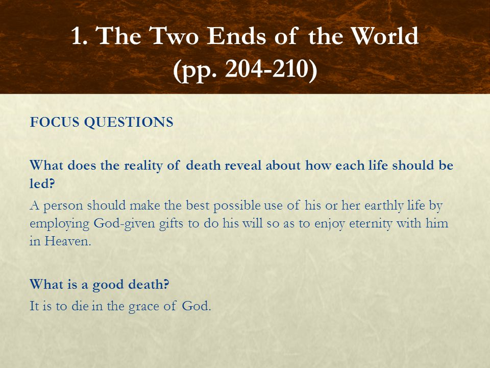 FOCUS QUESTIONS What does the reality of death reveal about how each life should be led.