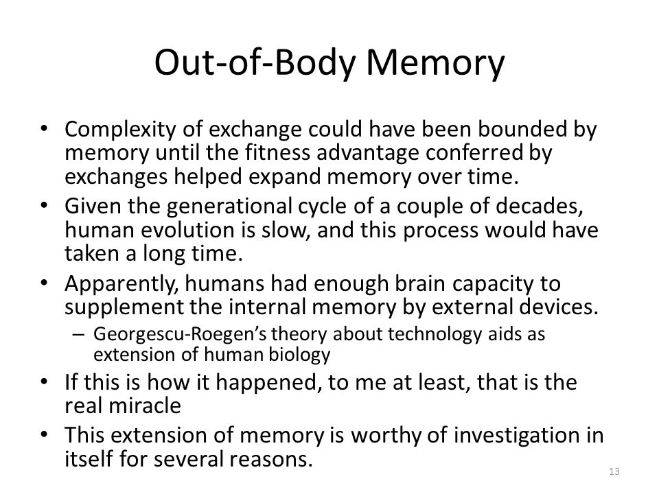 13 Out-of-Body Memory Complexity of exchange could have been bounded by memory until the fitness advantage conferred by exchanges helped expand memory over time.