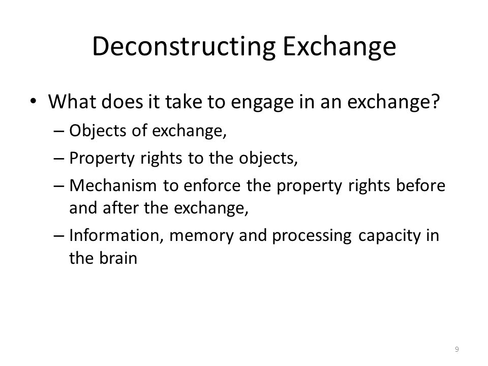 10 Brain Capacity for Exchange To Assess the desirability of the objects To Assess the desirability of the exchange Execute the exchange.