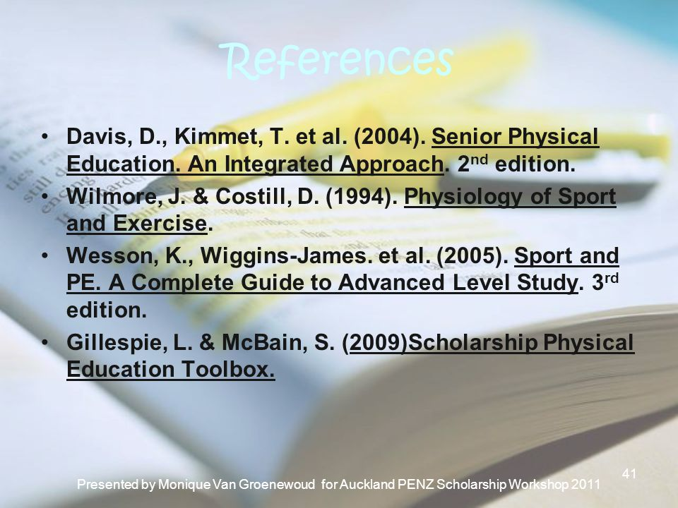 References Davis, D., Kimmet, T. et al. (2004). Senior Physical Education. An Integrated Approach. 2 nd edition. Wilmore, J. & Costill, D. (1994). Phy