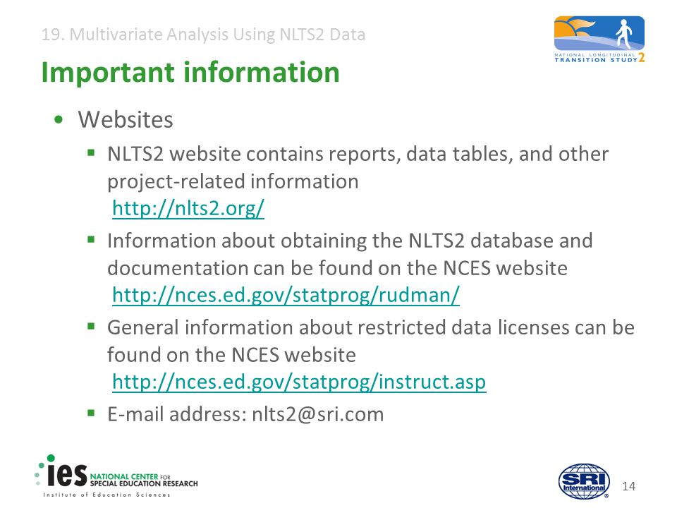19. Multivariate Analysis Using NLTS2 Data 14 Important information Websites  NLTS2 website contains reports, data tables, and other project-related