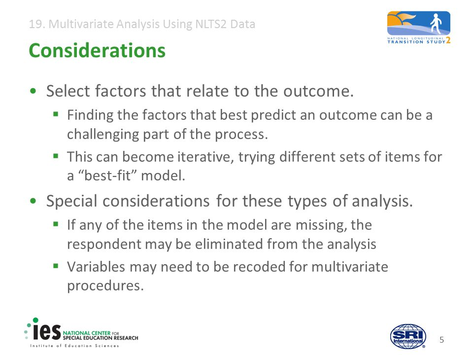 19. Multivariate Analysis Using NLTS2 Data 5 Considerations Select factors that relate to the outcome.  Finding the factors that best predict an outc