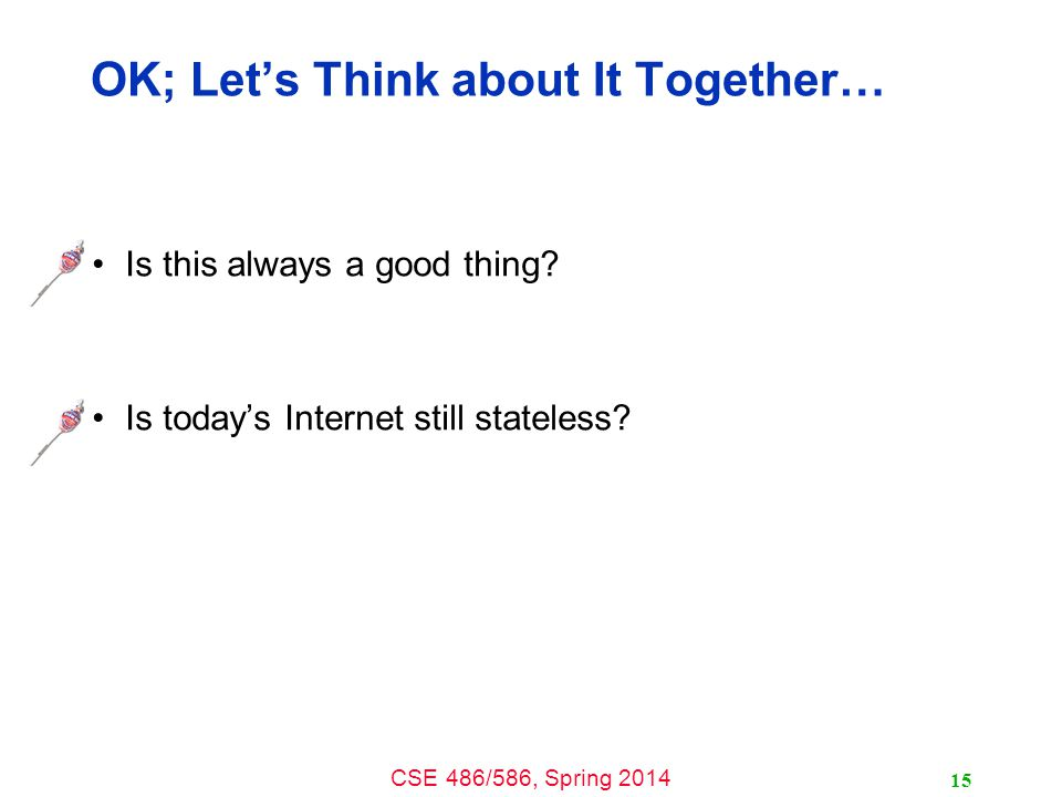 CSE 486/586, Spring 2014 OK; Let's Think about It Together… Is this always a good thing.