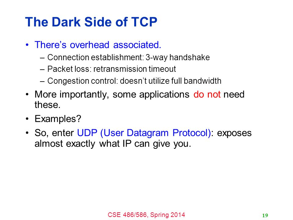 CSE 486/586, Spring 2014 The Dark Side of TCP There's overhead associated.