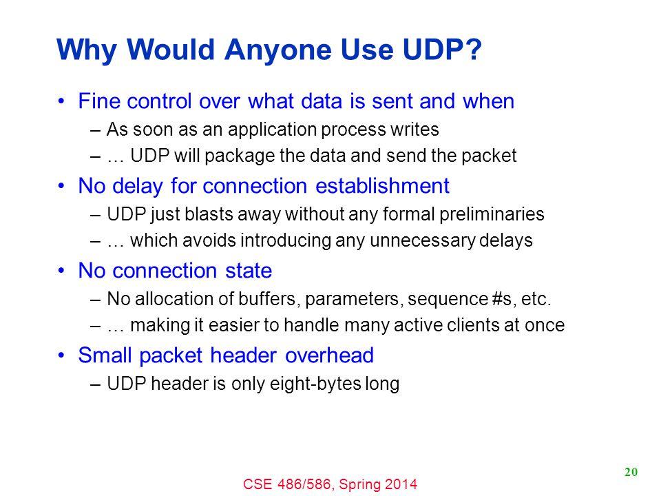 CSE 486/586, Spring 2014 20 Why Would Anyone Use UDP.