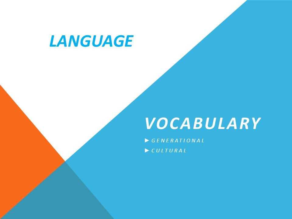 VOCABULARY ► GENERATIONAL ► CULTURAL LANGUAGE